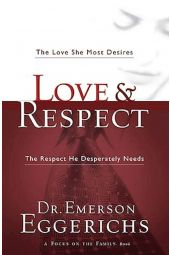 Love & Respect: The Love She Most Desires; The Respect He Desperately