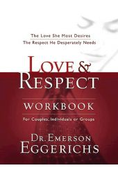Love & Respect Workbook: The Love She Most Desires; The Respect He Desperately