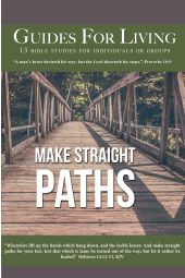 "Guides for Living | ""Make Straight Paths"""