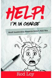 Help! I'm in Charge: Stuff Leadership Experts Didn't Tell You