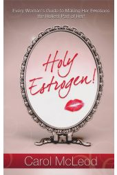 Holy Estrogen: Every Woman's Guide to Making Her Emotions the Holiest Part of Her