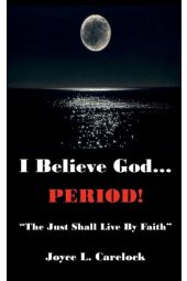 "I Believe God...Period!: ""The Just Shall Live By Faith"""