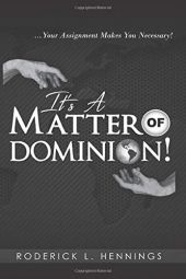 It's a Matter of Dominion!:... Your Assignment Makes You Necessary!