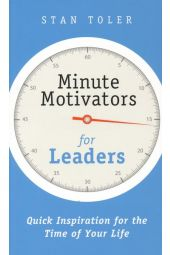 Minute Motivators for Leaders: Quick Inspiration for the Time of Your Life