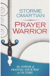 Prayer Warrior: The Power of Praying Your Way to Victory