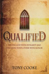 Qualified: Serving God with Integrity and Finishing Your Course with Honor