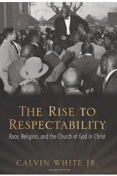 The Rise to Respectability: Race, Religion, and the Church of God in Christ [Paperback]