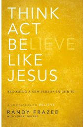 Think, Act, Be Like Jesus Becoming A New Person In Christ