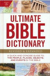 Ultimate Bible Dictionary: A Quick and Concise Guide to the People, Places, Objects, and Events in the Bible