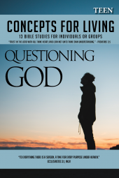 Concepts For Living | Teen: Questioning God