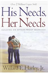 His Needs, Her Needs: Building an Affair-Proof Marriage (Revised and Expanded)