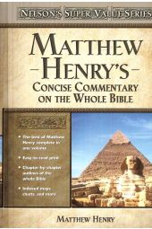 Matthew Henry's Concise Commentary on the Whole Bible (Nelson' Super Value Series)