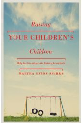 Raising Your Children's Children: Help for Grandparents Raising Grandkids