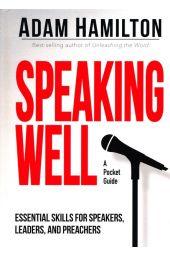 Speaking Well: Essential Skills for Speakers, Leaders, and Preachers